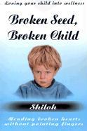 Broken Seed, Broken Child - Shiloh