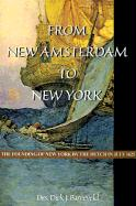 From New Amsterdam to New York: The Founding of New York by the Dutch in July 1625 - Barreveld, Dirk Jan