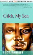 Caleb, My Son - Daniels, Lucy