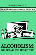 Alcoholism: The Disease and the Benefits: The Highly Effective Recovering Adult-Child - Tague, Linda Parks