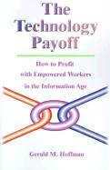 The Technology Payoff: How to Profit with Empowered Workers in the Information Age - Hoffman, Gerald M.