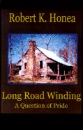 Long Road Winding: A Question of Pride - Honea, Robert K.