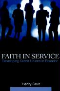 Faith in Service: Developing Credit Unions in Ecuador - Cruz, Henry