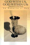 God with Us, God Within Us: Reflections on the Liturgy - Nye, Roberta J.