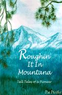 Roughin' It in Montana: Tall Tales of a Pioneer - Pfeiffer, Patricia