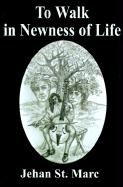 To Walk in Newness of Life - St Marc, Jehan