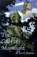 The Color of Moonlight - Brasher, Jon H.