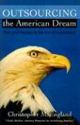 Outsourcing the American Dream: Pain and Pleasure in the Era of Downsizing - England, Christopher M.