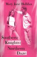 Southern Knights: Northern Daze - Hallifax, Mary Jane
