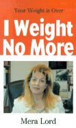I Weight No More: Your Weight is Over - Lord, Mera