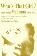 Who's That Girl?: The Ultimate Madonna Trivia Book - Craig, Michael D.