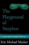 The Playground of Sisyphus: Letters from the Edge of Oblivion - Meeker, Eric M.