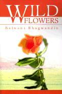 Wild Flowers - Bhagwandin, Balwant D.