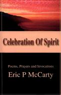 Celebration of Spirit: Poems, Prayers and Invocations - McCarty, Eric P.