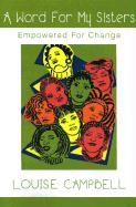 Word for My Sisters: Empowered for Change - Campbell, Louise