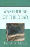Warehouse of the Dead - Moore, Ferrel D.