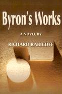 Byron's Works - Rabicoff, Richard