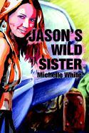 Jason's Wild Sister - White, Michelle Renee