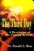 The Third Day: A Revelation of the Coming Revival - Moss, Donald A.