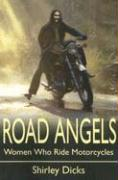 Road Angels: Women Who Ride Motorcycles - Dicks, Shirley