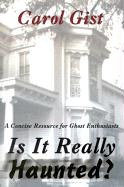 Is It Really Haunted?: A Concise Resource for Ghost Enthusiasts - Gist, Carol