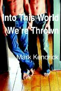 Into This World We're Thrown - Kendrick, Mark