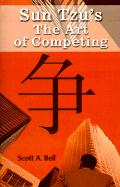 Sun Tzu's the Art of Competing - Bell, Scott A.