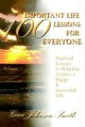100 Important Life Lessons for Everyone: Practical Lessons to Help You Achieve a Happy & Successful Life Volume 1 - Smith, Gina Johnson