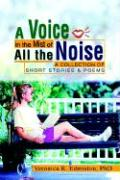 A Voice in the Mist of All the Noise: A Collection of Short Stories & Poems - Edmiston, Veronica R.; Edmiston, Phd Veronica R.