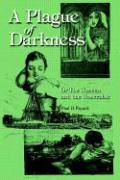 A Plague of Darkness: Or the Unseen and the Unseeable - Payack, Paul Jj