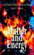 Matter and Energy: A One Particle Theory of Matter and Energy - Beatty, Carol U.