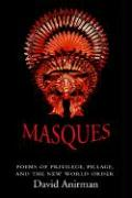 Masques: Poems of Privilege, Pillage, and the New World Order - Anirman, David