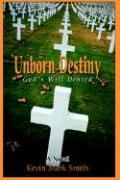 Unborn Destiny: God's Will Denied - Smith, Kevin Mark