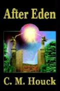 After Eden - Houck, C. M.