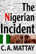 The Nigerian Incident - Mattay, C. A.