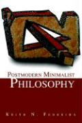 Postmodern Minimalist Philosophy - Ferreira, Keith N.