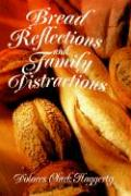 Bread Reflections and Family Distractions - Haggerty, Dolores Clark