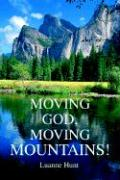 Moving God, Moving Mountains! - Hunt, Luanne
