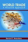 World Trade: A Network Approach - Beaudreau, Bernard C.