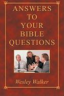Answers to Your Bible Questions - Walker, Wesley