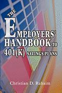 The Employers' Handbook to 401(k) Savings Plans - Rahaim, Christian D.