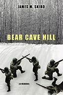 Bear Cave Hill: A Memoir - Skibo, James M.