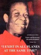 I Exist in All Planes at the Same Time: Anthology Two - Alexander-Reindorf, Carl