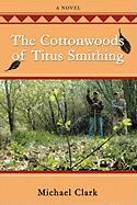 The Cottonwoods of Titus Smithing - Clark, Michael