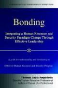 Bonding: Integrating a Human Resource and Security Paradigm Change Through Effective Leadership - Ampeliotis, Thomas Louis