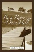 By a River, on a Hill - Husher, John D.
