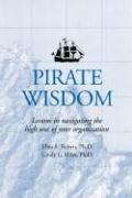 Pirate Wisdom: Lessons in Navigating the High Seas of Your Organization - Robyn, Elisa S.