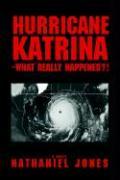 Hurricane Katrina--What Really Happened?! - Jones, Nathaniel