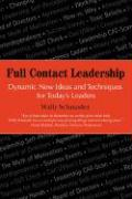 Full Contact Leadership: Dynamic New Ideas and Techniques for Today's Leaders - Schmader, Wally