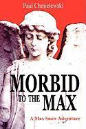 Morbid to the Max - Chmielewski, Paul